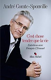C'est chose tendre que la vie : Entretiens avec François L'Yvonnet par Comte-Sponville