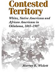 Contested Territory: Whites, Native Americans, and African Americans in Oklahoma, 1865-1907