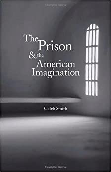 The Prison and the American Imagination (Yale Studies in English) by Caleb Smith (2009-09-22)