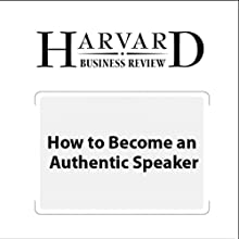 How to Become an Authentic Speaker (Harvard Business Review) Periodical by Nick Morgan, Harvard Business Review Narrated by Todd Mundt
