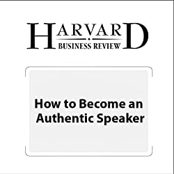 How to Become an Authentic Speaker (Harvard Business Review)
