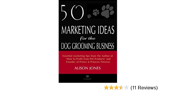 amazoncom 50 marketing ideas for the dog grooming business ebook alison jones kindle store - Dog Grooming Business Cards