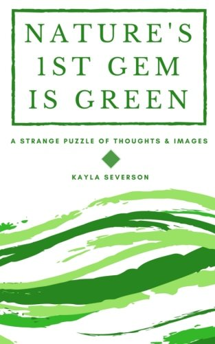 Read Online Nature's 1st Gem Is Green: A strange puzzle of thoughts and images pdf epub