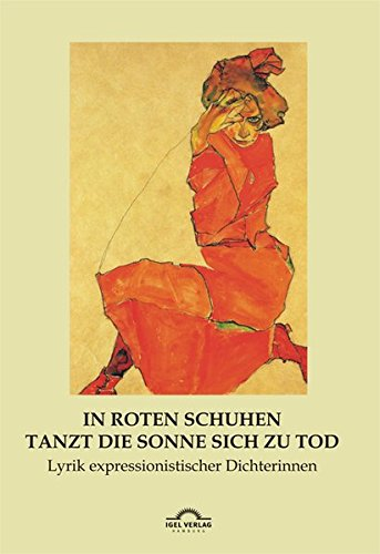 In roten Schuhen tanzt die Sonne sich zu Tod: Lyrik expressionistischer Dichterinnen (Dichterinnen des Expressionismus / Mit einem Vorwort und ... Angaben herausgegeben von Hartmut Vollmer)