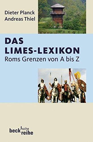 Das Limes-Lexikon: Roms Grenzen von A bis Z