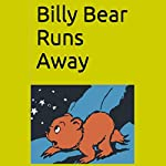 Billy Bear Runs Away: And Learns That Often It Is Best to Listen to Our Parents | Sammy Dean