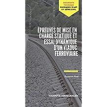 EPREUVES DE MISE EN CHARGE STATIQUE ET ESSAI DYNAMIQUE D'UN VIADUC FERROVIAIRE: RAPPORT FINAL (DOCUMENTS TECHNIQUE t. 1) (French Edition)