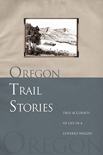 Covered Wagons Trail Oregon - Oregon Trail Stories: True Accounts Of Life In A Covered Wagon