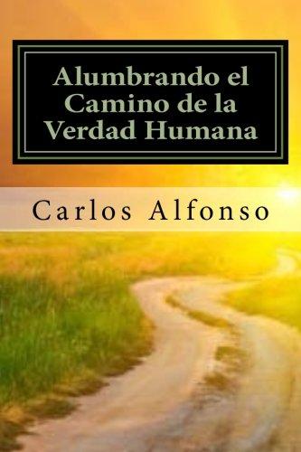 Alumbrando el Camino de la Verdad Humana (Spanish Edition) [Carlos Alfonso] (Tapa Blanda)