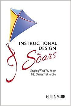 Book Instructional Design that Soars: Shaping What You Know Into Classes That Inspire by Guila Muir (2013-03-25)