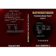 Livre de Mathématiques Algèbre - Troisième Collège: Algèbre - Tome I (French Edition)