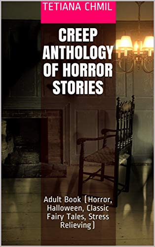 Creep Anthology of Horror Stories: Adult Book (Horror, Halloween, Classic Fairy Tales, Stress Relieving)