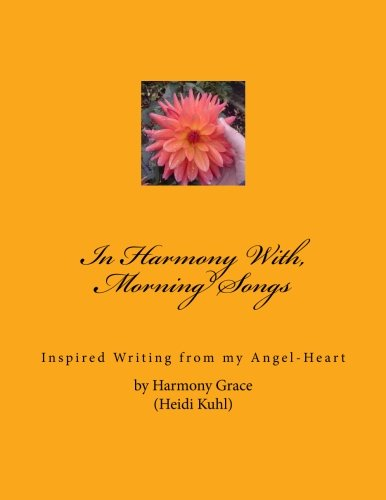 In Harmony With, Morning Songs: Inspired Writing from my Angel-Heart