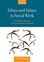 Ethics and Values in Social Work: An Integrated Approach for a Comprehensive Curriculum Front Cover