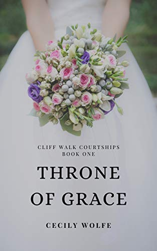 Throne of Grace (Cliff Walk Courtships Book 1) by [Wolfe, Cecily]