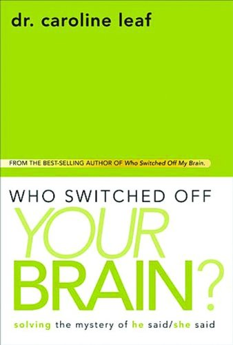 Who Switched Off  Your Brain?: Solving the Mystery of He Said / She Said