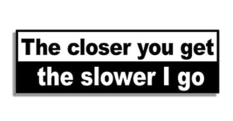 Amazon.com: The Closer You Get The Slower I Go – Coche ...