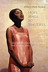 Hope Sings, So Beautiful: Graced Encounters Across the Color Line by Christopher Pramuk (2013-05-01)
