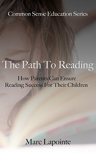 The Path To Reading: How Parents Can Ensure Reading Success For Their Children (Common Sense Education Book 2)