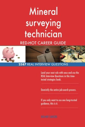 Mineral surveying technician RED-HOT Career Guide; 2587 REAL Interview Questions PDF