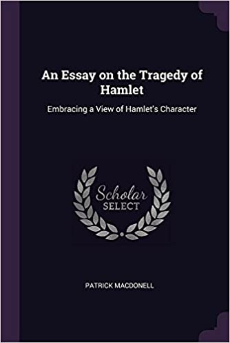University English Essay An Essay On The Tragedy Of Hamlet Embracing A View Of Hamlets Character  Patrick Macdonell  Amazoncom Books 5 Paragraph Essay Topics For High School also High School Essays Samples An Essay On The Tragedy Of Hamlet Embracing A View Of Hamlets  Essay Papers