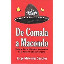 De Comala a Macondo: Rulfo y García Márquez: intérpretes de la historia latinoamericana (Spanish Edition)