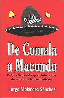 De Comala a Macondo: Rulfo y García Márquez: intérpretes de la historia latinoamericana de [Meléndez Sánchez, Jorge]