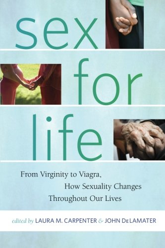 Sex for Life: From Virginity to Viagra, How Sexuality Changes Throughout Our Lives (Intersections)