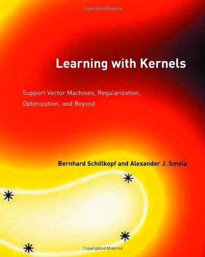 Learning with Kernels: Support Vector Machines, Regularization, Optimization and Beyond (Adaptive Computation and Machine Learning Series)