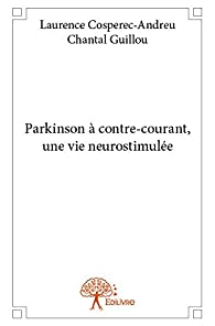 Parkinson à contre-courant, une vie neurostimulée par Laurence Cospérec-Andreu