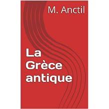 La Grèce antique (French Edition)