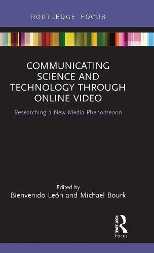 Communicating Science and Technology Through Online Video: Researching a New Media Phenomenon (Routledge Focus on Communication Studies) by Routledge