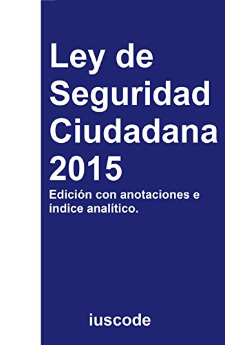 Descargar Libro Ley De Seguridad Ciudadana 2015 E-book: Ley Orgánica 4/2015, De 30 De Marzo, De Protección De La Seguridad Ciudadana Pau David Ruiz Moya