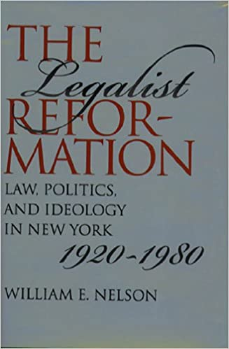 The Legalist Reformation: Law, Politics and Ideology in New York 1920-1980 (Studies in Legal History)