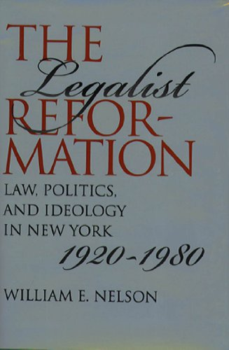 The Legalist Reformation: Law, Politics, and Ideology in New York, 1920-1980 (Studies in Legal History)