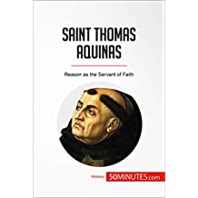 Saint Thomas Aquinas: Reason as the Servant of Faith (History)