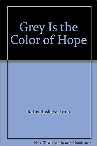 Grey Is the Color of Hope: Irina Ratushinskaya, Gretel Davis ...