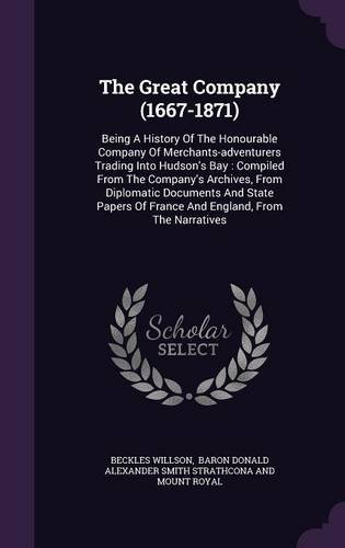 Download The Great Company (1667-1871): Being A History Of The Honourable Company Of Merchants-adventurers Trading Into Hudson's Bay : Compiled From The ... Of France And England, From The Narratives ePub fb2 ebook