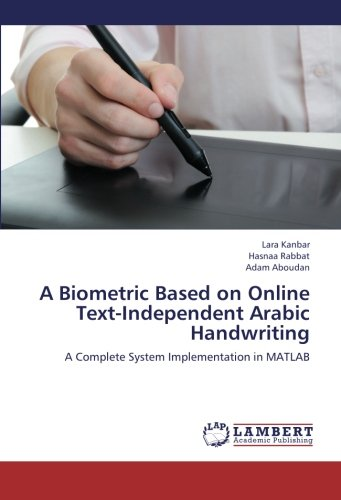 Download A Biometric Based on Online Text-Independent Arabic Handwriting: A Complete System Implementation in MATLAB ebook
