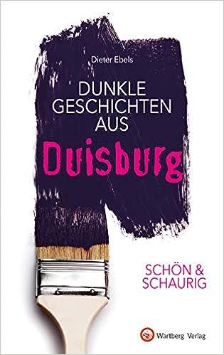 Schön Schaurig Dunkle Geschichten Aus Duisburg Geschichten Und Anekdoten Amazon De Dieter Ebels Bücher