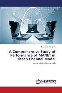 A Comprehensive Study of Performance of MANET in Ricean Channel Model: An Analytical Approach Bineet Kumar Joshi