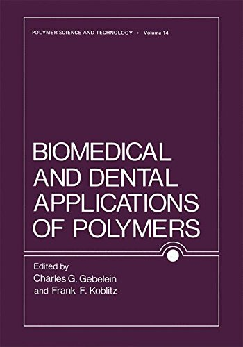 Biomedical and Dental Applications of Polymers (Polymer Science and Technology Series)