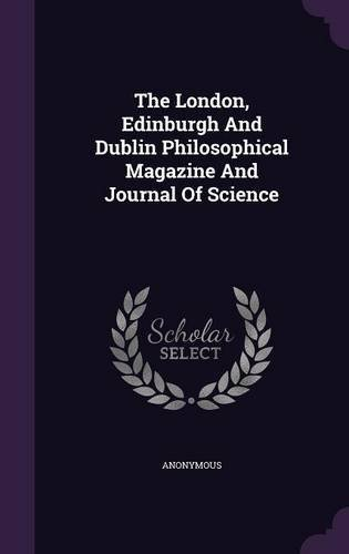 Read Online The London, Edinburgh and Dublin Philosophical Magazine and Journal of Science ebook