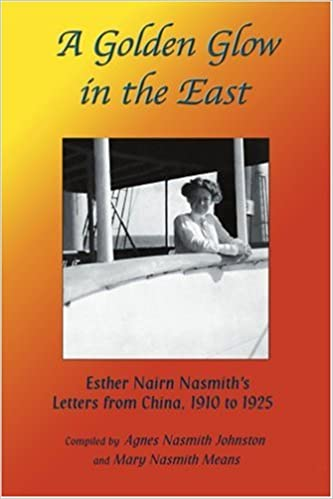 A Golden Glow in the East: Esther Nairn Nasmith's Letters from China, 1910 to 1925