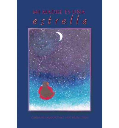 Read Online [ [ [ Mi Madre Es Una Estrella (Spanish) [ MI MADRE ES UNA ESTRELLA (SPANISH) ] By Major Diaz San Francisco, Carolina ( Author )Nov-09-2011 Paperback pdf epub
