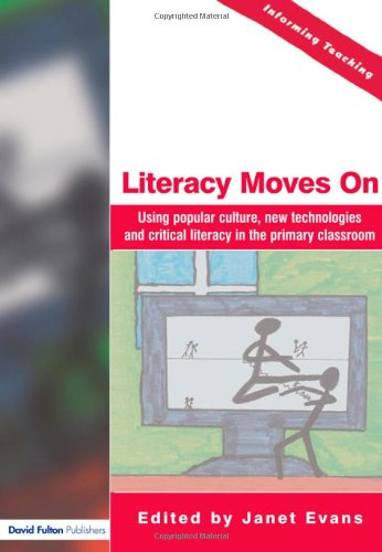 Literacy Moves On: Using Popular Culture, New Technologies and Critical Literacy in the Primary Classroom (Informing Tea