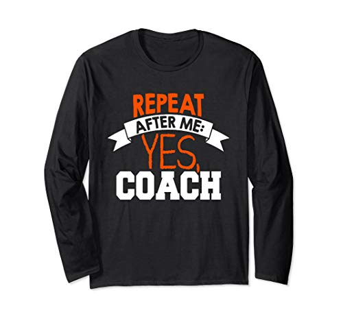 (Repeat After Me, Yes Coach Long Sleeve Shirt Soccer Lacrosse)