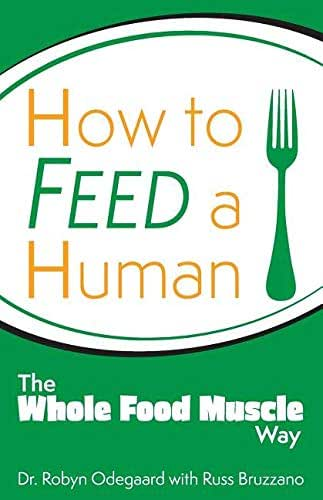 How to Feed a Human: The Whole Food Muscle Way