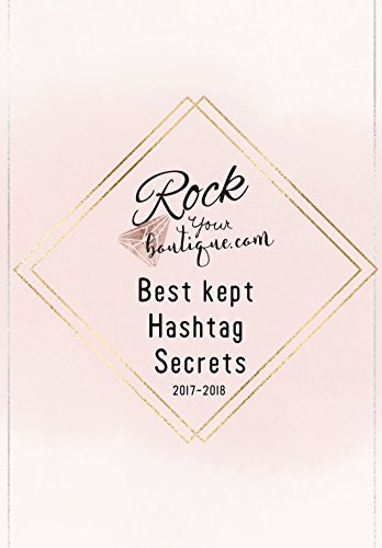 Boutique Hash tagging Secrets : Learn the exact hash tags, apps, and best posting times that top boutique sellers are using (Rock Your Boutique: Live Sales Training Book 1) -