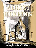Albert Herring, Op. 39 (Comic Opera in Three Acts). By Benjamin Britten. For Orchestra, Voice (Vocal Score). Bh Stage Works. Boosey & Hawkes #M060013867.